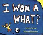 I Won a What? by Audrey Vernick, Robert Neubecker (Hardback, 2016)