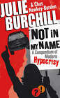 Not in My Name: A Compendium of Modern Hypocrisy by Julie Burchill, Chas Newkey-Burden (Hardback, 2008)