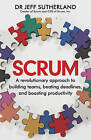 Scrum: A revolutionary approach to building teams, beating deadlines and boosting productivity by Jeff Sutherland (Hardback, 2014)