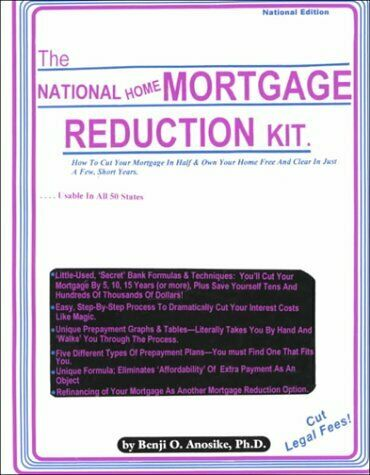 The National Home Mortgage Reduction Kit  How to Cut Your Mortgage in