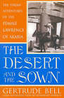 The Desert and the Sown: The Syrian Adventures of the Female Lawrence of Arabia by Gertrude Bell (Paperback, 2001)