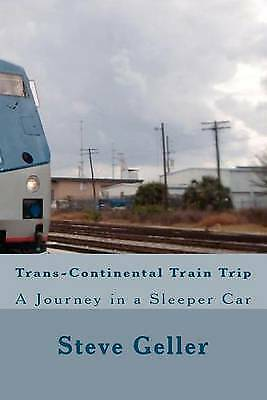 1 of 1 - NEW Trans-Continental Train Trip by Mr Steve Geller