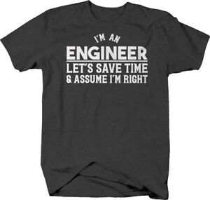 Im-an-engineer-lets-save-time-and-assume-im-right-funny-job-T-shirt