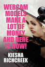 Webcam Models Make a Lot of Money and Here Is How! by Kiesha Richcreek (Paperback / softback, 2010)