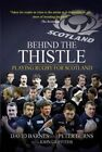 Behind the Thistle: Playing Rugby for Scotland by Peter Burns, David Barnes, John Griffiths (Paperback, 2014)