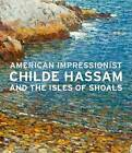 American Impressionist: Childe Hassam and the Isles of Shoals by Yale University Press (Hardback, 2016)