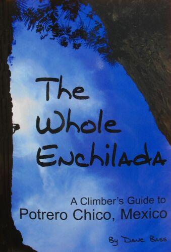 The Whole Enchilada, A Climber's Guide to El Potrero Chico Mexico by Dane Bass