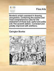 Bowles's Artist's Assistant in Drawing, Perspective, Containing the Easiest and Most Comprehensive Rules for the Attainment of Those Truly Useful and Polite Arts the Seventh Edition. Corrected and Greatly Improved with Additions. by Carington Bowles (Paperback / softback, 2010)