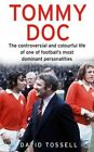 Tommy Doc: The Controversial and Colourful Life of One of Football's Most Dominant Personalities by David Tossell (Paperback, 2014)