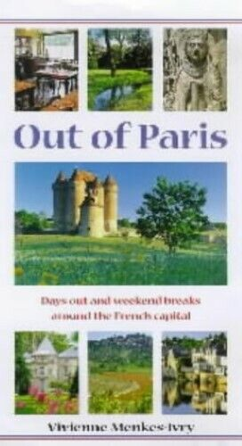 Out of Paris: Days Out and Weekend Breaks from the French Capital (Travel) - New