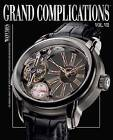 Grand Complications: High Quality Watchmaking: v. 7 by Tourbillon International (Hardback, 2011)