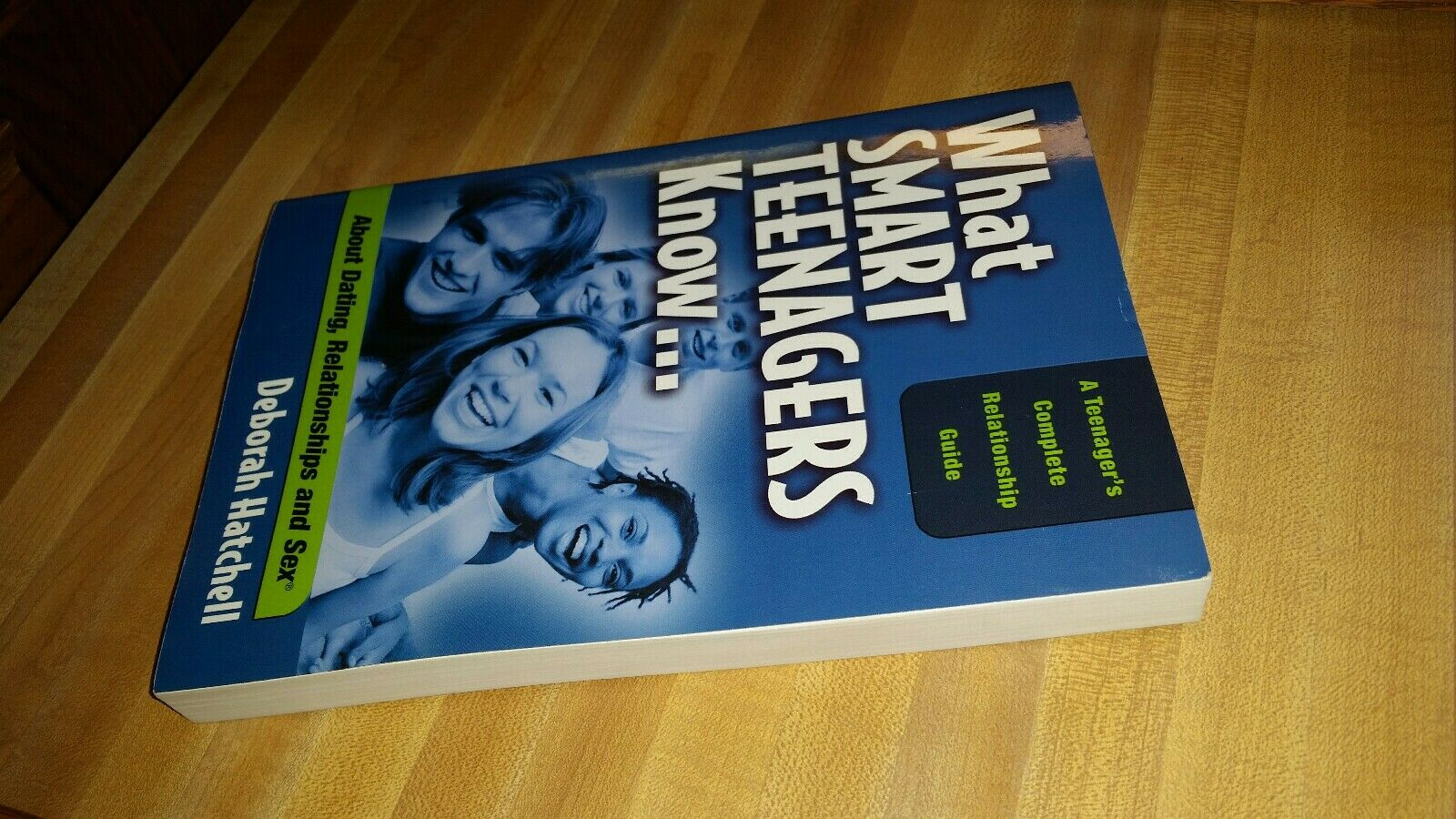 What Smart Teenagers Know About Dating and Relationships (What Smart Teenagers Know About...)