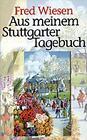 Aus meinem Stuttgarter Tagebuch - Band 1: 1961-1996 von Fred Wiesen (1996, Taschenbuch)