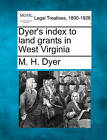 Dyer's Index to Land Grants in West Virginia by M H Dyer (Paperback / softback, 2010)