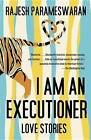 I Am an Executioner: Love Stories by Rajesh Parameswaran (Paperback / softback, 2013)