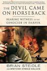The Devil Came on Horseback: Bearing Witness to the Genocide in Darfur by Gretchen Steidle Wallace, Brian Steidle (Paperback, 2008)