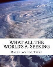 What All the World's A- Seeking : The Vital Law of True Life, True Greatness...