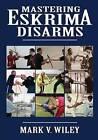 Mastering Eskrima Disarms by Mark V Wiley (Paperback / softback, 2013)