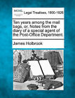 Ten Years Among the Mail Bags, Or, Notes from the Diary of a Special Agent of the Post-Office Department. by James Holbrook (Paperback / softback, 2010)