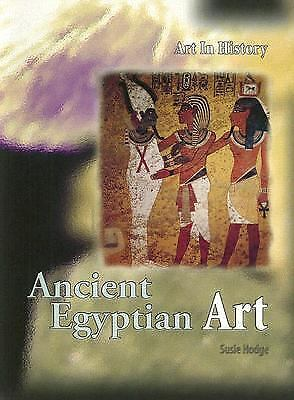 Art in History Ser.: Ancient Egyptian Art by Susie Hodge (2006, Paperback)