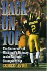 Back on Top : The University of Michigan's Odyssey to the National Championship by George Cantor (1998, Hardcover)