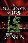 The Jade Dragon Murder by Birger L Johnson (Paperback / softback, 2010)