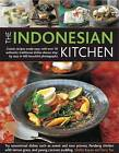 The Indonesian Kitchen: Classic Recipes Made Easy with Over 701 Authentic Traditional Dishes Shown Step by Step in 400 Beautiful Photographs by Ghillie Basan, Terry Tan (Paperback, 2011)