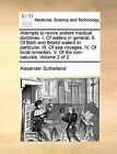 Attempts to Revive Antient Medical Doctrines. I. of Waters in General. II. of Bath and Bristol Waters in Particular. III. of Sea Voyages. IV. of Local Remedies. V. of the Non-Naturals. Volume 2 of 2 by Alexander Sutherland (Paperback / softback, 2010)