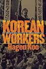 Korean Workers: The Culture and Politics of Class Formation by Hagen Koo (Paperback, 2001)