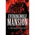 Eveningwolf Mansion by J Truman Stewart (Paperback, 2011)