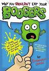 Why You Shouldn't Eat Your Boogers: Gross But True Things You Don't Want to Know about Your Body by Francesca Gould (Paperback / softback, 2013)