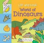 Lift and Look: World of Dinosaurs by Bloomsbury (Board book, 2016)