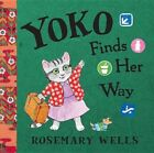 Yoko Finds Her Way 9781423165125 by Rosemary Wells Hardback