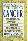 Rethinking Cancer: Non-traditional Approaches to the Theories, Treatments, and Prevention of Cancer by Ruth Sackman (Paperback, 2004)