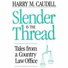 Slender Is the Thread : Tales from a Country Law Office by Harry M. Caudill (1992, Paperback, Reprint)