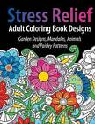 Adult Coloring Book Designs: Stress Relief Coloring Book: Garden Designs, Mandalas, Animals, and Paisley Patterns by Adult Coloring Books Group (Paperback / softback, 2016)