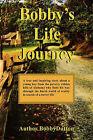 Bobby's Life Journey by Dutton Bobby Dutton, Bobby Dutton (Hardback, 2010)