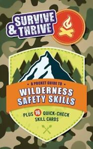 Survive & Thrive: A Pocket Guide To Wilderness Safety Skills, Plus 16 Quick