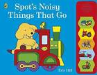 Spot's Noisy Things That Go by Penguin Books Ltd (Board book, 2016)