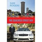 The Educated Street Boy by Sam Rogeni (Paperback / softback, 2013)