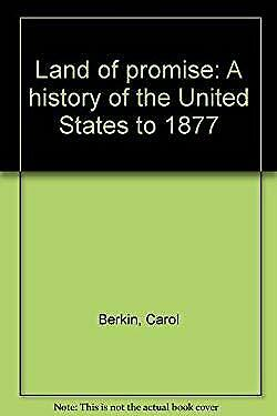 Land of Promise : A History of the United States to 1877 by Berkin, Carol