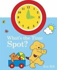 What's the Time, Spot? by Eric Hill (Board book, 2014)