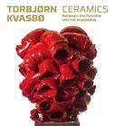 Torbjørn Kvasbø - Ceramics von Kerstin Wickman und Jorunn Veiteberg (2013, Gebundene Ausgabe)