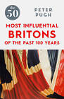 The 50 Most Influential Britons of the Past 100 Years by Peter Pugh (Paperback, 2016)