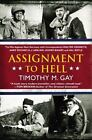 Assignment to Hell : The War Against Nazi Germany with Correspondents Walter Cronkite, Andy Rooney, A. J. Liebling, Homer Bigart, and Hal Boyle by Timothy M. Gay (2013, Paperback)