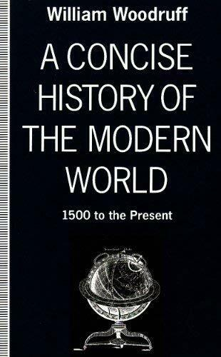 Concise History of the Modern World : 1500 to the Present by William Woodruff