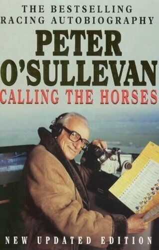 Calling The Horses: A Racing Autobiography,Peter O'Sullevan- 9780340628911