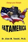 Fat America Change Your Lifestyle 9780595478118 by Alan M Tooshi Paperback