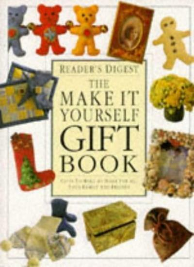 Make it Yourself Gift Book: Gifts to Make at Home for All Your Family and Frie,