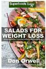 Salads for Weight Loss: Sixth Edition: Over 110 Quick & Easy Gluten Free Low Cholesterol Whole Foods Recipes Full of Antioxidants & Phytochemicals by Don Orwell (Paperback / softback, 2015)